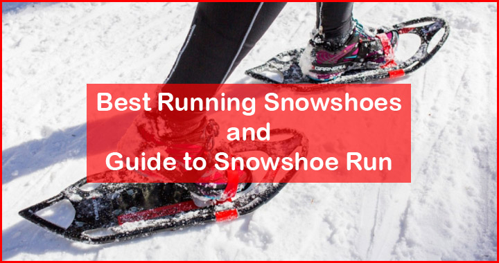 Best Running Snowshoes Reviews And Snowshoe Run Training Tips