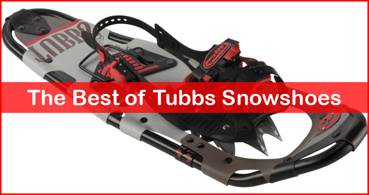 best tubbs snowshoes review
