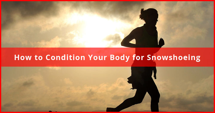 Condition Your Body for Snowshoeing featured