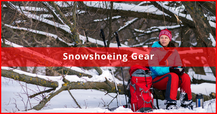 gear you need when snowshoeing